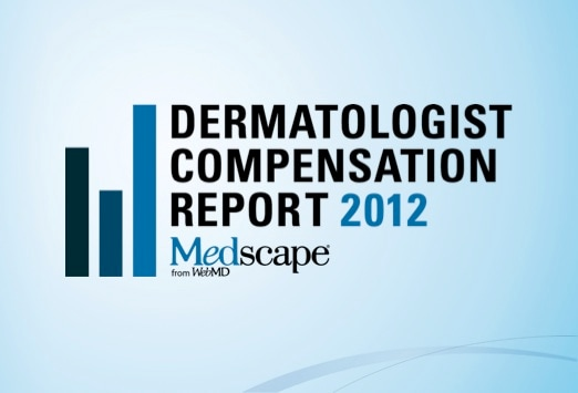 Medscape Dermatologist Compensation Report: 2012 Results
