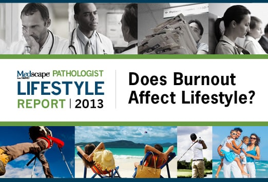 Pathologist Lifestyles -- Linking to Burnout: Medscape Survey