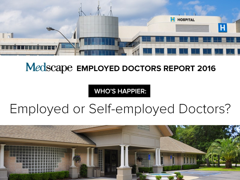 Employed Doctors Report 2016--Who's Happier: Employed or Self-employed Physicians?